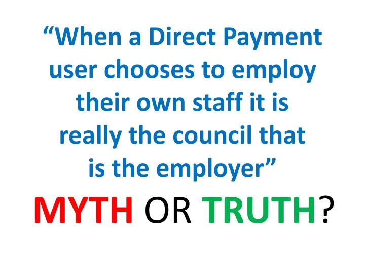 """""""When a Direct Payment user chooses to employ their own staff it is"""