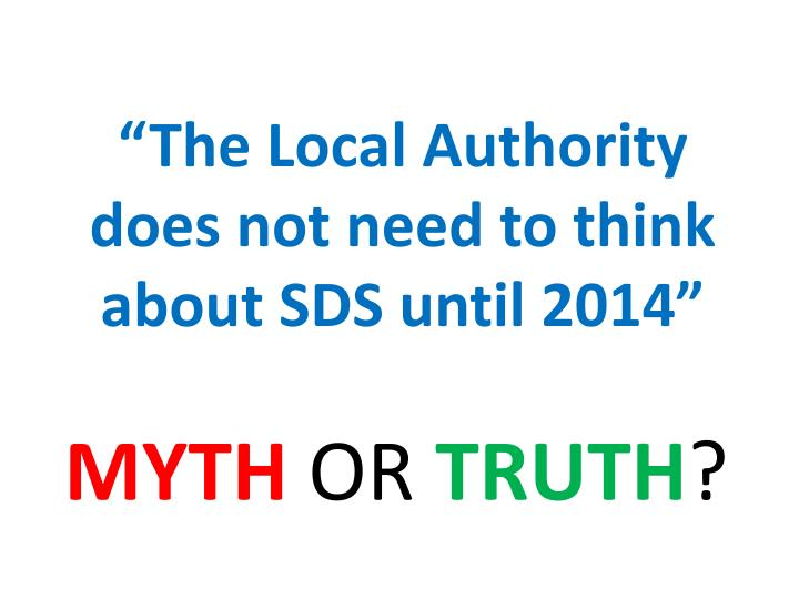 """""""The Local Authority does not need to think about SDS until 2014"""""""