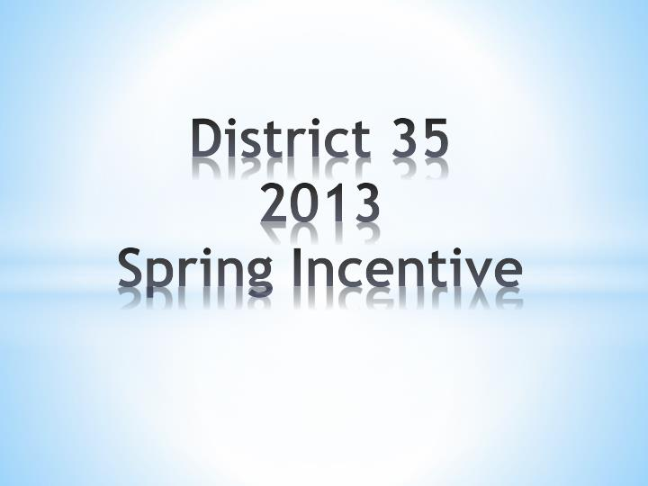district 35 2013 spring incentive n.