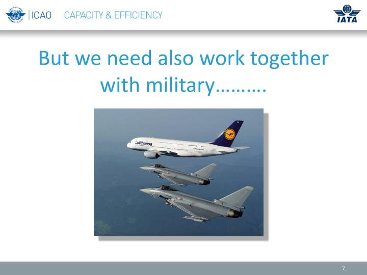 But we need also work together with military……….
