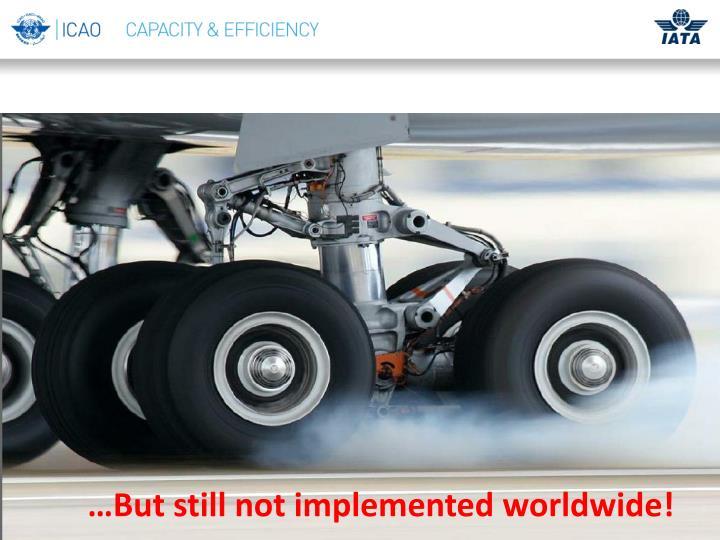 …But still not implemented worldwide!