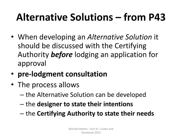 alternative solution By understanding that there are multiple answers to a problem, not being stopped by the failure of a single solution, seeking the input of others, and combining solutions, you can become an expert at alternative problem solving.