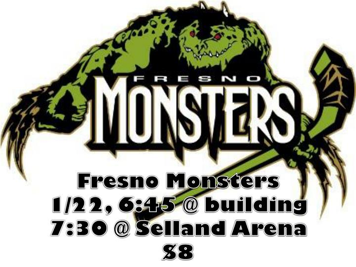 fresno monsters 1 22 6 45 @ building 7 30 @ selland arena 8 n.