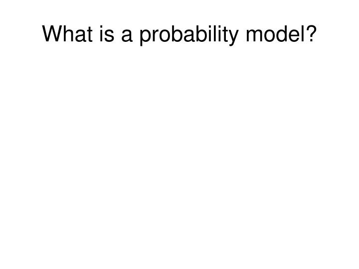 What is a probability model?