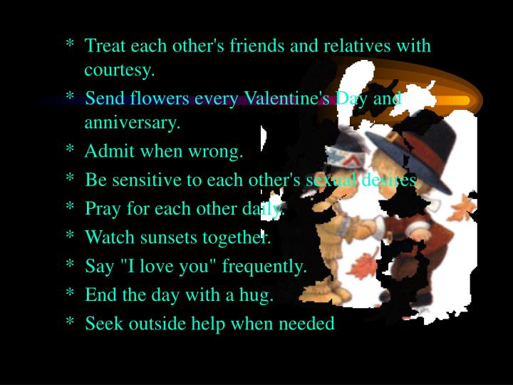 *  Treat each other's friends and relatives with courtesy.