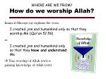 where are we from how do we worship allah