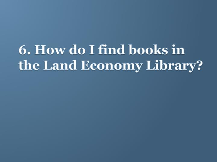 6. How do I find books in the Land Economy Library?