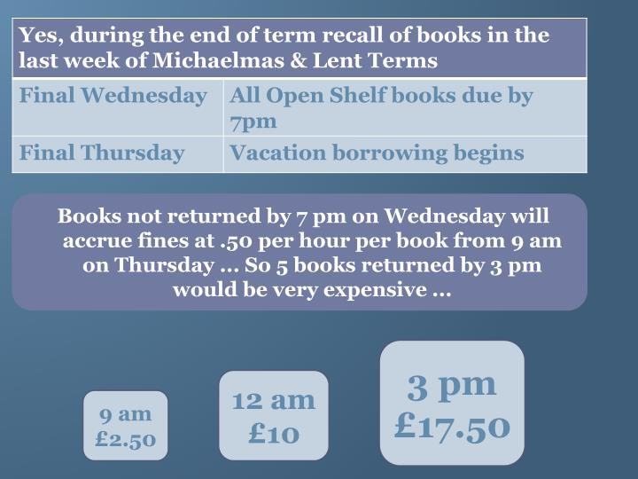 Books not returned by 7 pm on Wednesday will accrue fines at .50 per hour per book from 9 am on Thursday ... So 5 books returned by 3 pm would be very expensive ...