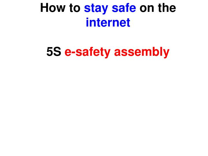 PPT - How to stay safe on the internet 5S e-safety assembly