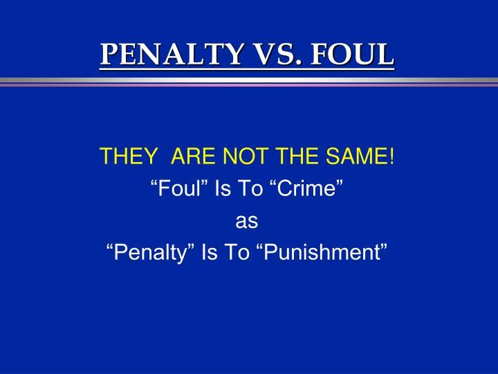 PENALTY VS. FOUL
