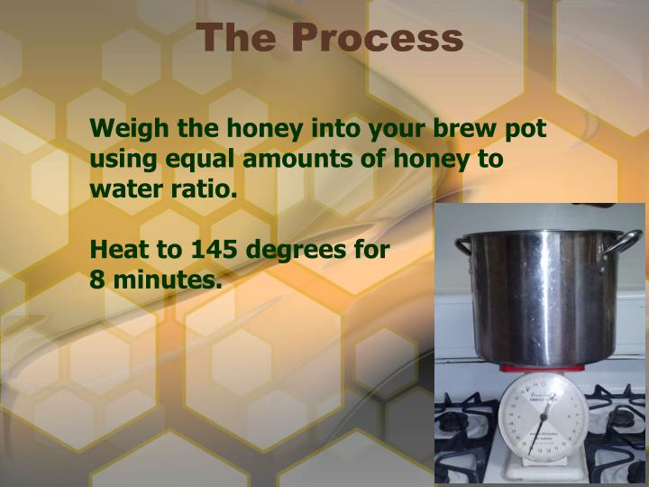 Weigh the honey into your brew pot using equal amounts of honey to water ratio.