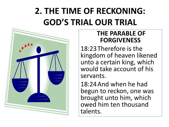 2. THE TIME OF RECKONING: GOD'S TRIAL OUR TRIAL
