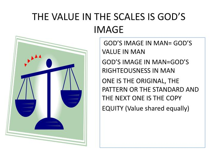 THE VALUE IN THE SCALES IS GOD'S IMAGE