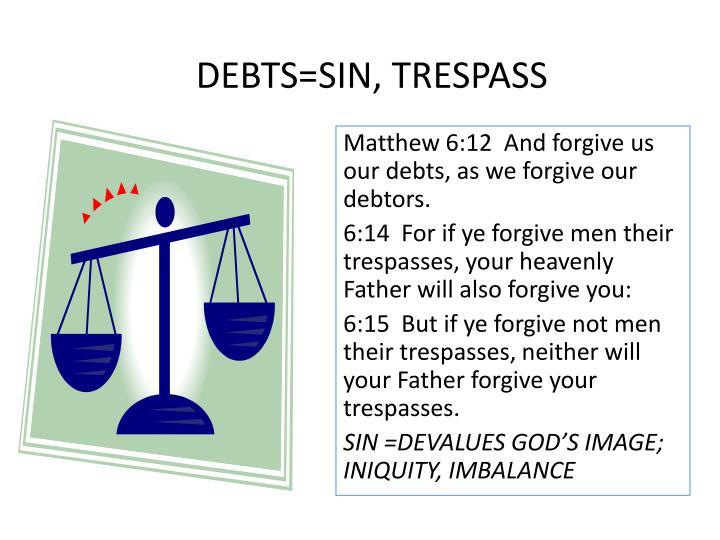 DEBTS=SIN, TRESPASS