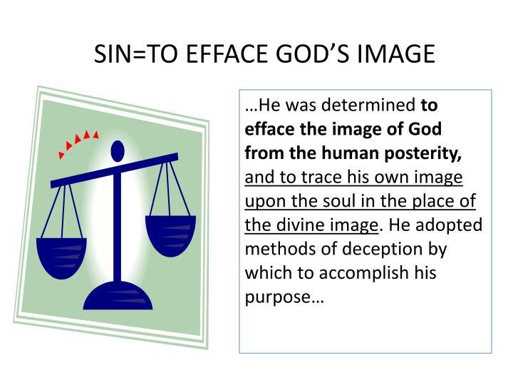 SIN=TO EFFACE GOD'S IMAGE