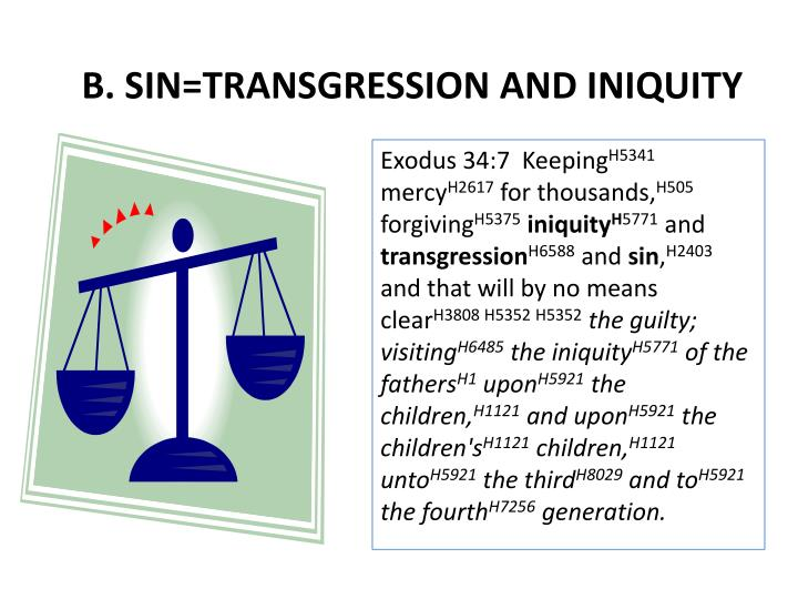 B. SIN=TRANSGRESSION AND INIQUITY