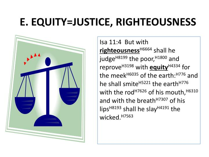 E. EQUITY=JUSTICE, RIGHTEOUSNESS