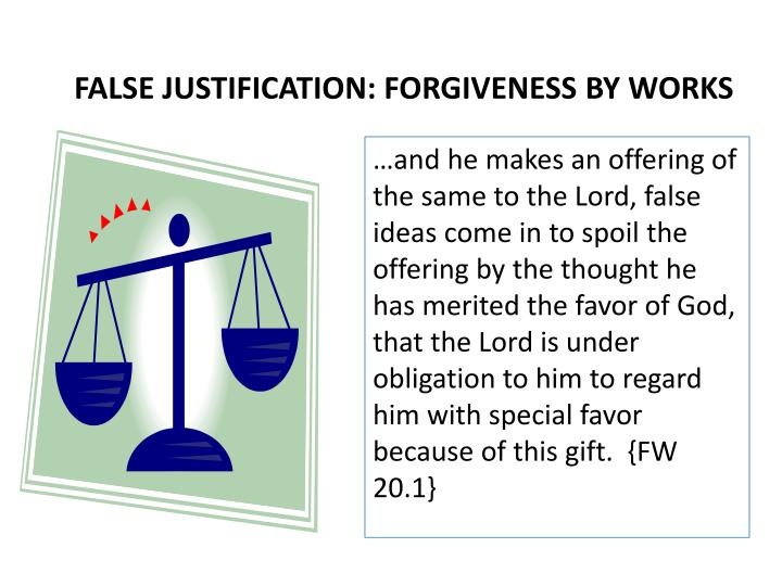 FALSE JUSTIFICATION: FORGIVENESS BY WORKS