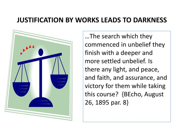 JUSTIFICATION BY WORKS LEADS TO DARKNESS