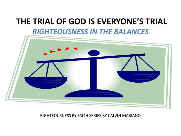 The trial of god is everyone s trial righteousness in the balances