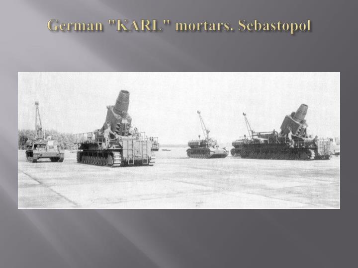 "German ""KARL"" mortars."