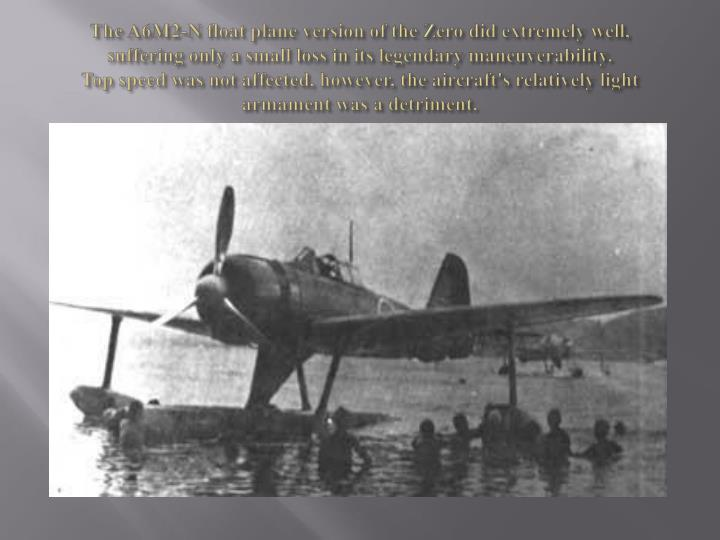 The A6M2-N float plane version of the Zero did extremely well,