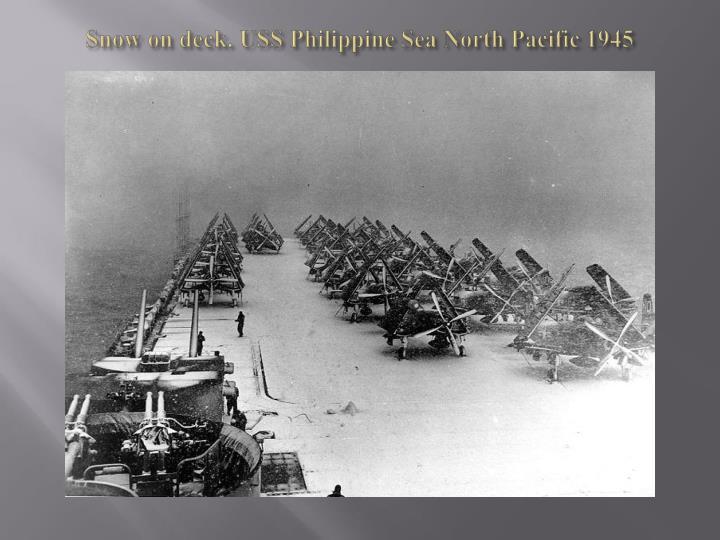 Snow on deck. USS Philippine Sea North Pacific 1945