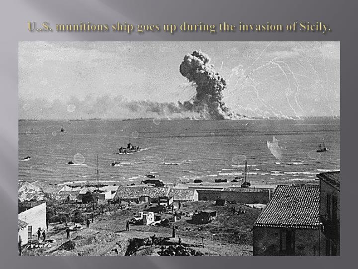 U..S. munitions ship goes up during the invasion of Sicily