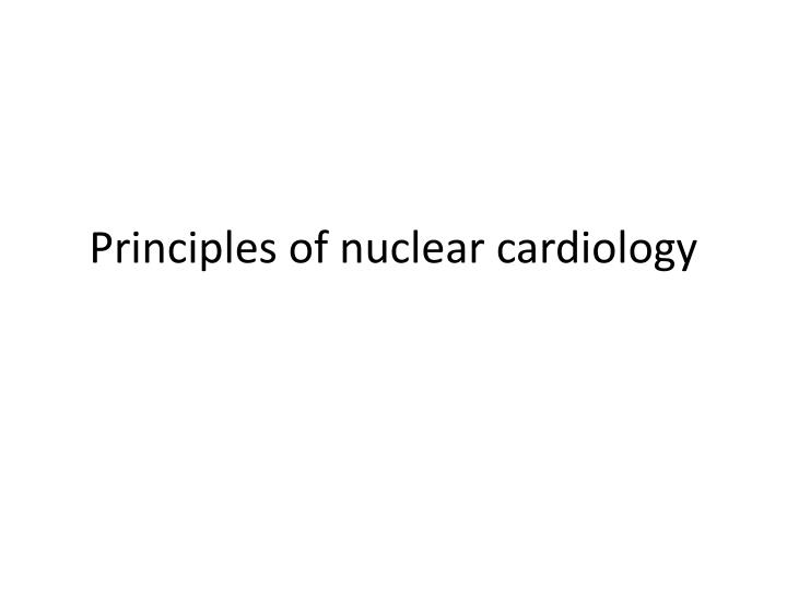 Principles of nuclear cardiology