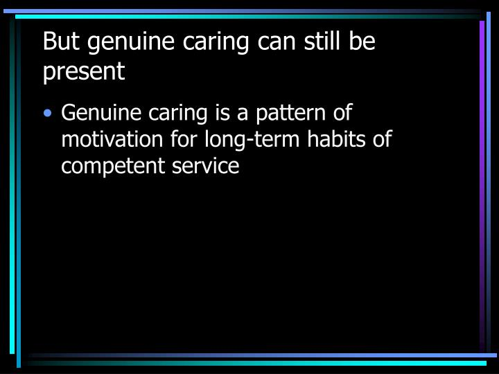 But genuine caring can still be present