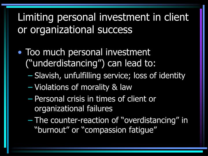 Limiting personal investment in client or organizational success