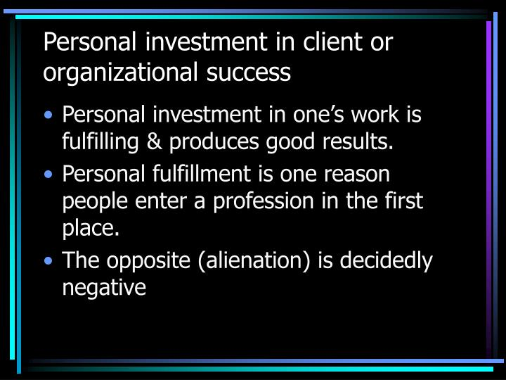 Personal investment in client or organizational success