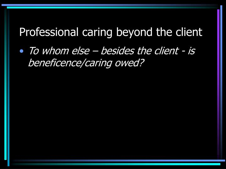 Professional caring beyond the client