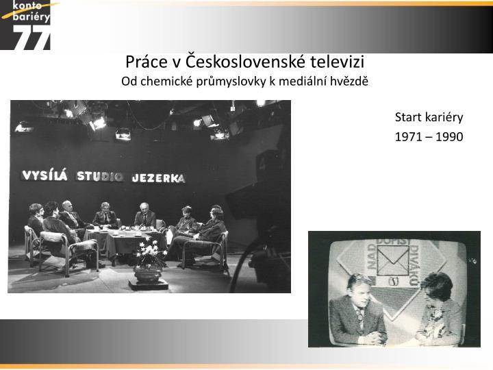 Pr ce v eskoslovensk televizi od chemick pr myslovky k medi ln hv zd