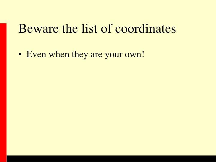 Beware the list of coordinates