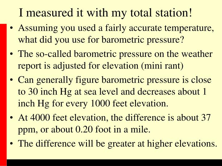 I measured it with my total station!