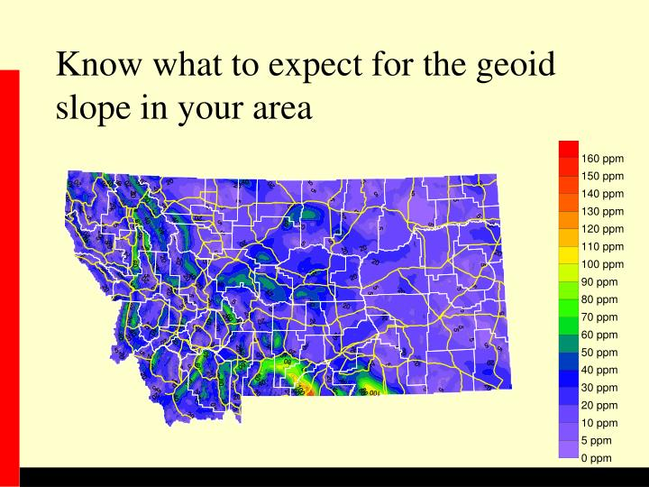 Know what to expect for the geoid slope in your area