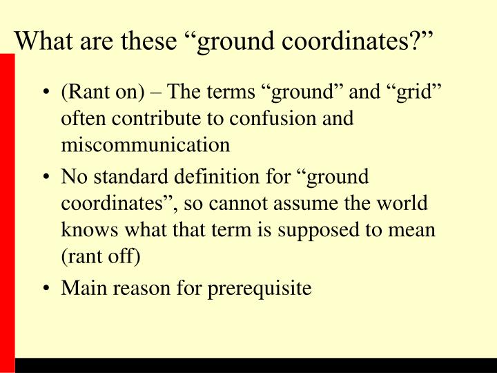 """What are these """"ground coordinates?"""""""