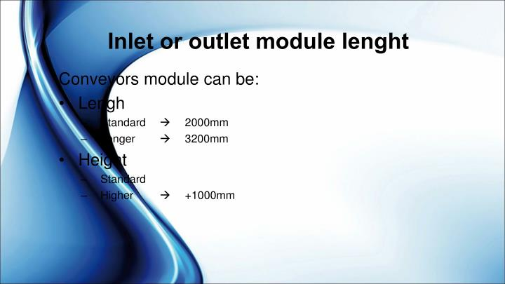 Inlet or outlet module lenght