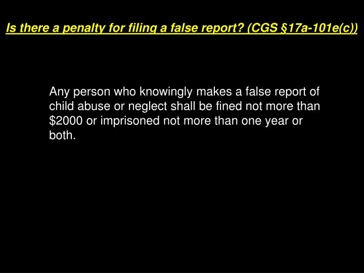 Is there a penalty for filing a false report? (CGS §17a-101e(c))