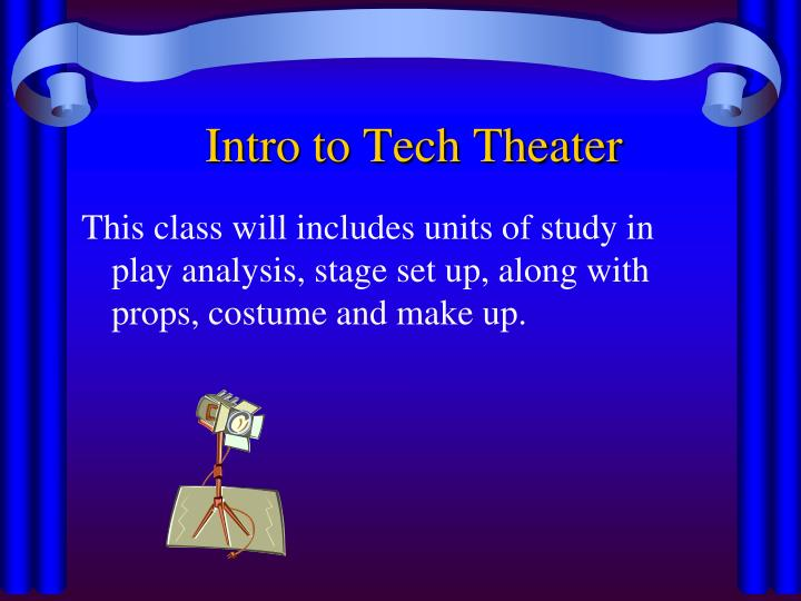This class will includes units of study in play analysis, stage set up, along with props, costume and make up.