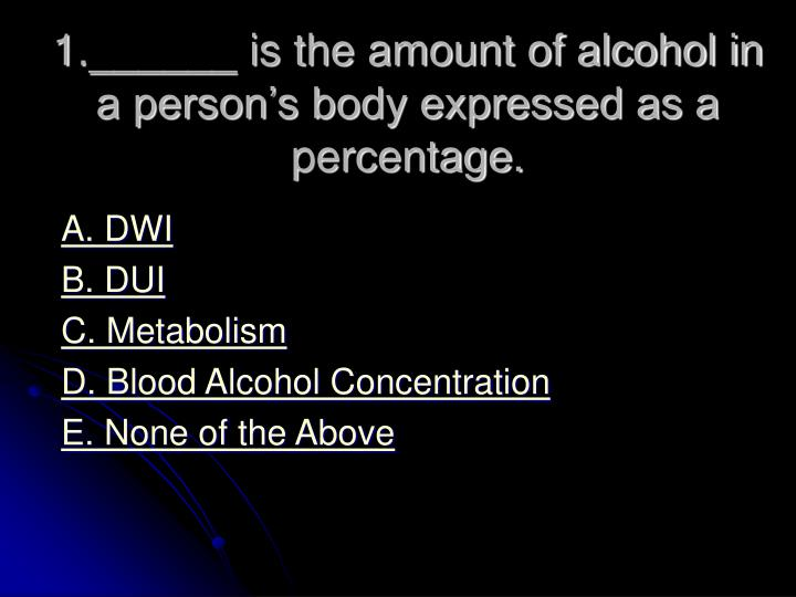 1 is the amount of alcohol in a person s body expressed as a percentage