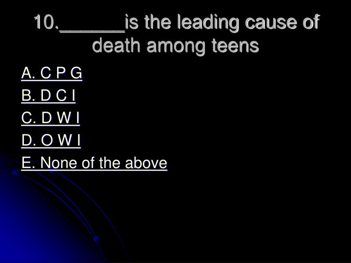 10.______is the leading cause of death among teens