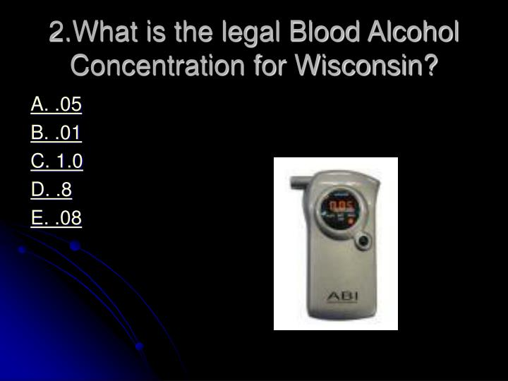 2.What is the legal Blood Alcohol Concentration for Wisconsin?