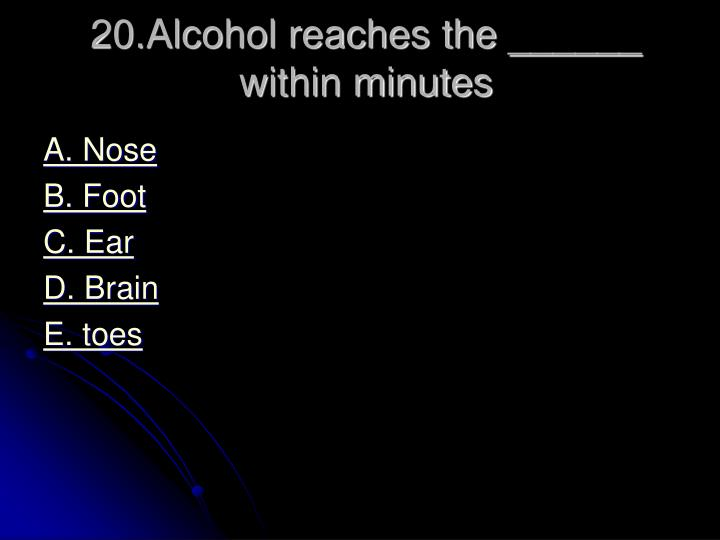 20.Alcohol reaches the ______ within minutes