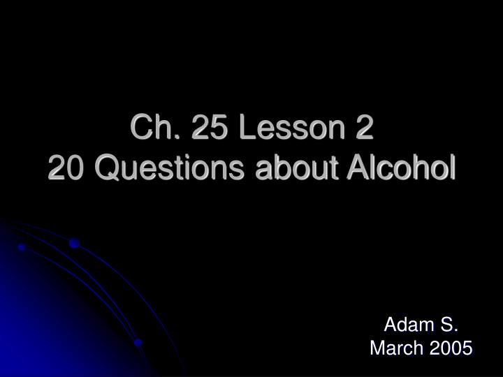 Ch 25 lesson 2 20 questions about alcohol
