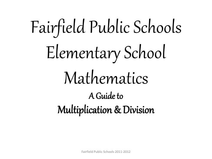 fairfield public schools elementary school mathematics a guide to multiplication division n.