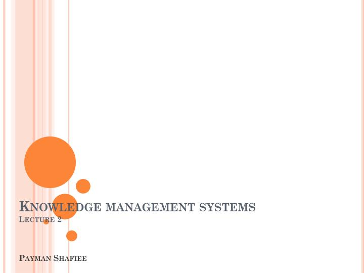 knowledge management systems lecture 2 payman shafiee n.
