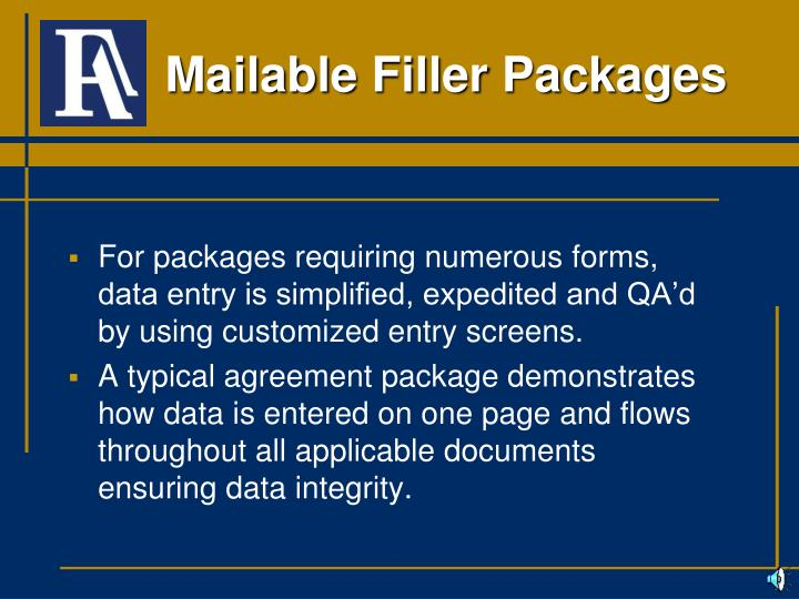 For packages requiring numerous forms, data entry is simplified, expedited and QA'd by using customized entry screens.