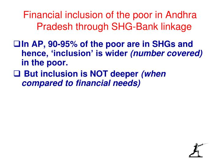Financial inclusion of the poor in Andhra Pradesh through SHG-Bank linkage